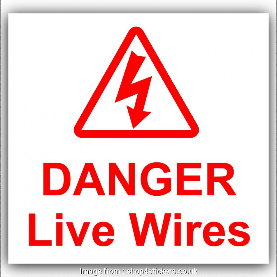 live electrical wire danger 1 x Danger Live Wires Sticker-Health, Safety-Self Adhesive Vinyl Electrical Sign-Red on White 20 Fantastic Live Electrical Wire Danger Ideas
