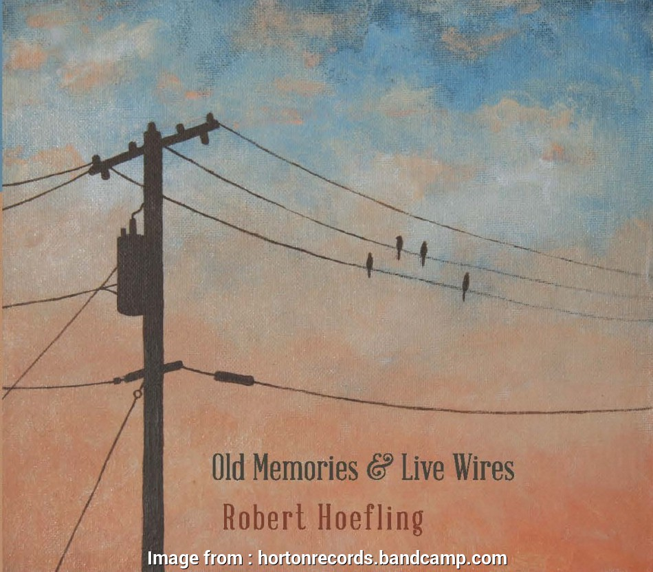 live wire electric tulsa ROBERT HOEFLING -, Memories & Live Wires, Horton Records 10 Brilliant Live Wire Electric Tulsa Collections