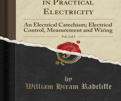 electrical control wiring books 2 of 3: An Electrical Catechism; Electrical Control, Measurement, Wiring (Classic Reprint): William Hiram Radcliffe: 9780282458683: Amazon.com: Books Electrical Control Wiring Books Perfect 2 Of 3: An Electrical Catechism; Electrical Control, Measurement, Wiring (Classic Reprint): William Hiram Radcliffe: 9780282458683: Amazon.Com: Books Galleries