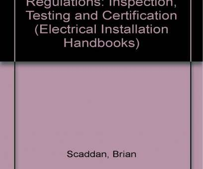 electrical wiring inspection certification 16th Edition, Wiring Regulations: Inspection, Testing, Certification ( Electrical Installation Handbooks): Brian Scaddan IEng; MIIE (elec): Electrical Wiring Inspection Certification Perfect 16Th Edition, Wiring Regulations: Inspection, Testing, Certification ( Electrical Installation Handbooks): Brian Scaddan IEng; MIIE (Elec): Collections