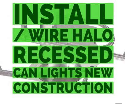 how to wire halo led recessed lights Install, Wire Halo Recessed, Light, New Construction How To Wire Halo, Recessed Lights Simple Install, Wire Halo Recessed, Light, New Construction Photos
