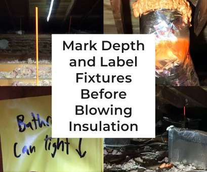 installing recessed lighting with blown insulation Mark Depth, Label Fixtures Before Blowing Insulation, Real Installing Recessed Lighting With Blown Insulation Simple Mark Depth, Label Fixtures Before Blowing Insulation, Real Photos